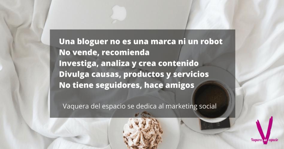 Una bloguer no es una marca ni un robot No vende, recomiendaInvestiga, analiza y crea contenido en InternetDivulga causas, productos y serviciosVaquera del espacio se dedica al marketing social