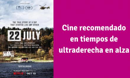 22 de julio, cine recomendado en tiempos de ultraderecha en alza