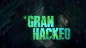 El Gran Hackeo documental de Netflix