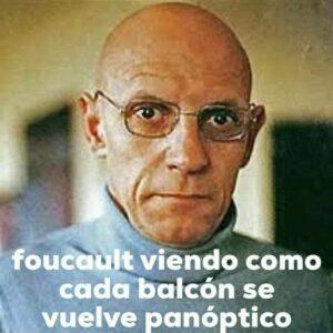 Foucault viendo como cada balcón se vuelve panóptico