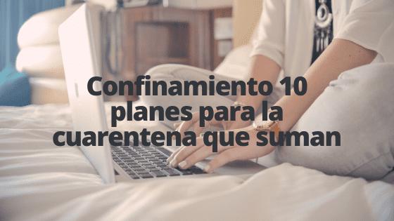 Confinamiento 10 planes para la cuarentena que suman