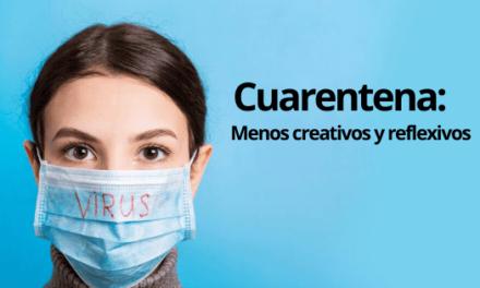 Cuarentena: Menos creativos y reflexivos