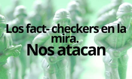Los fact checkers en la mira. Nos atacan