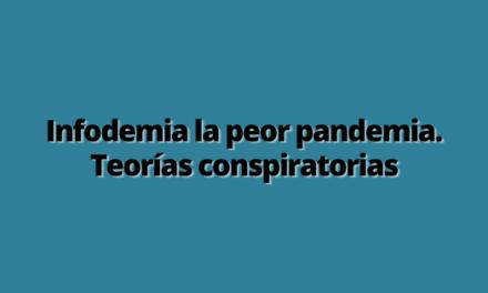 Infodemia la peor pandemia. Teorías conspiratorias