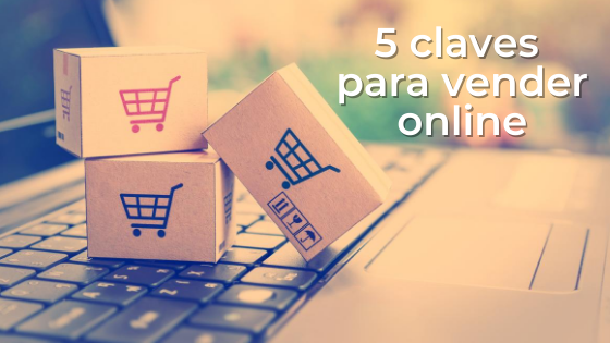 5 claves para vender online. Especial E-commerce