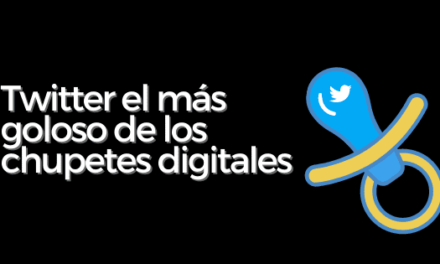 Twitter el más goloso de los chupetes digitales