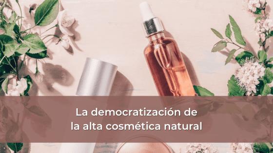 La democratización de la alta cosmética natural