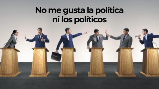 No me gusta la política ni los políticos